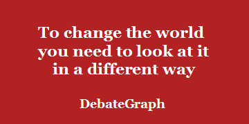 To change the world you need to look at it in a different way